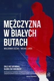 okładka Mężczyzna w białych butach. Ebook   EPUB,MOBI   Michał  Larek, Waldemar Ciszak