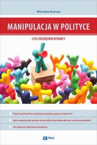 okładka Manipulacja w polityce - niezbędnik wyborcy. Ebook | Mirosław Karwat