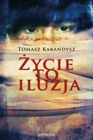 okładka Życie to iluzja. Ebook   EPUB,MOBI   Tomasz  Karandysz