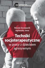 okładka Techniki soscjoterapeutyczne w pracy z dzieckiem agresywnym, Ebook | Agnieszka Jaros, Renata Szczepanik