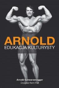 okładka Arnold. Edukacja kulturysty, Ebook   Arnold Schwarzennegger, Douglas Kent  Hall