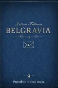 okładka Belgravia: Przeszłość to obca kraina (odcinek 9). Ebook   EPUB,MOBI   Anna Bańkowska, Julian Fellowes, Dominika Cieśla-Szymańska