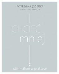 okładka Chcieć mniej. Ebook | papier | Katarzyna Kędzierska