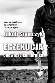 okładka Egzekucja. Opowieść komornika, Ebook | Jakub Szymczyk