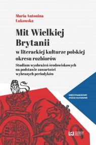 okładka Mit Wielkiej Brytanii w literackiej kulturze polskiej okresu rozbiorów. Ebook   papier   Maria Antonina Łukowska