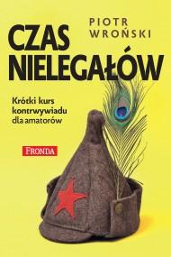 okładka Czas nielegałów. Ebook | papier | Piotr Wroński