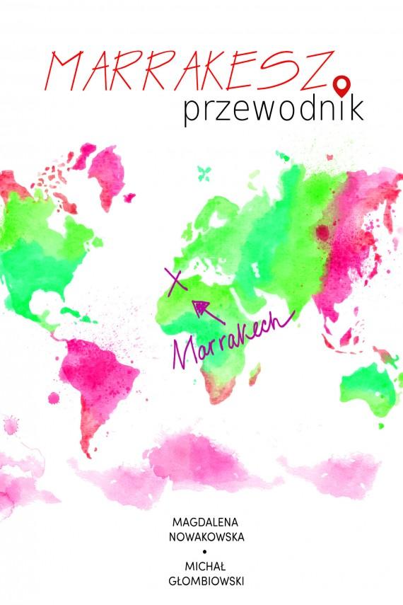 okładka Marrakesz. Przewodnik. Ebook   EPUB, MOBI   Michał Głombiowski, Magdalena  Nowakowska
