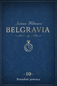 okładka Belgravia: Przeszłość powraca (odcinek 10). Ebook   EPUB,MOBI   Anna Bańkowska, Julian Fellowes, Dominika Cieśla-Szymańska