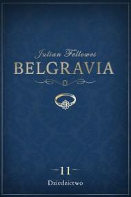 okładka Belgravia: Dziedzictwo (odcinek 11). Ebook   EPUB,MOBI   Anna Bańkowska, Julian Fellowes, Dominika Cieśla-Szymańska