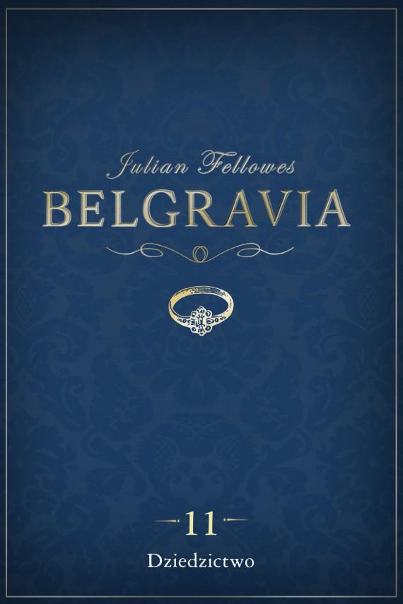 okładka Belgravia: Dziedzictwo (odcinek 11). Ebook   EPUB, MOBI   Anna Bańkowska, Julian Fellowes, Dominika Cieśla-Szymańska