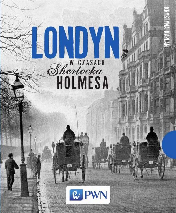 okładka Londyn w czasach Sherlocka Holmesaebook | EPUB, MOBI | Krystyna  Kaplan