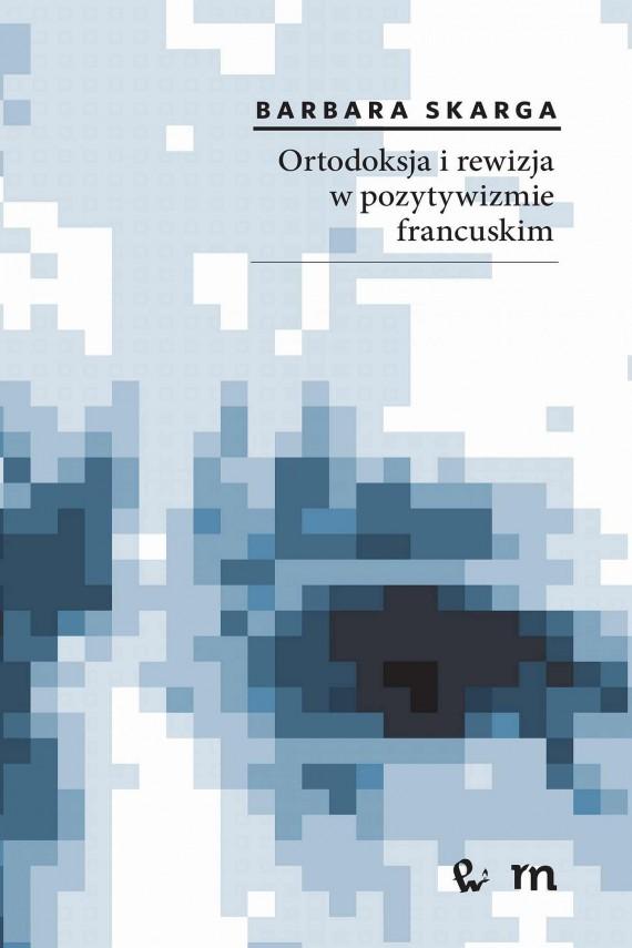 okładka Ortodoksja i rewizja w pozytywizmie francuskimebook | EPUB, MOBI | Barbara  Skarga