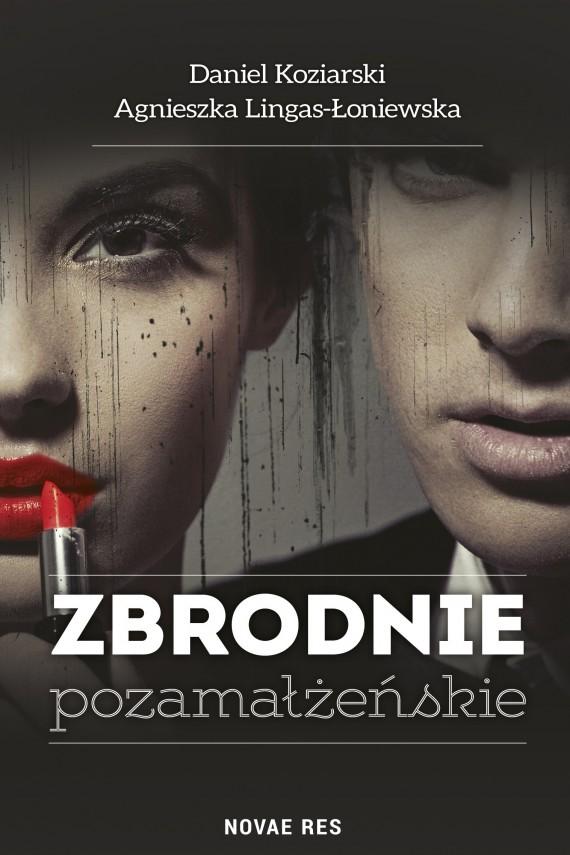 okładka Zbrodnie pozamałżeńskieebook | EPUB, MOBI | Daniel Koziarski, Agnieszka Lingas-Łoniewska