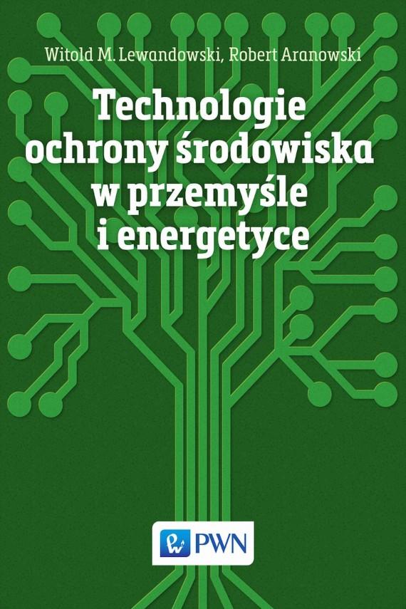 okładka Technologie ochrony środowiska w przemyśle i energetyceebook | EPUB, MOBI | Robert  Aranowski, Witold M.  Lewandowski