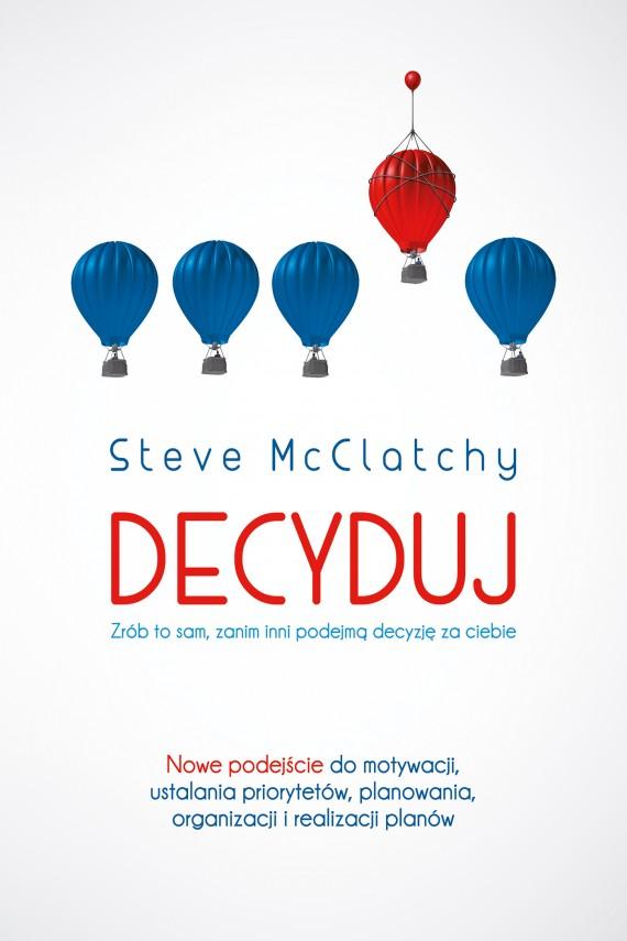 okładka Decyduj: Zrób to sam, zanim inni podejmą decyzję za ciebieebook   EPUB, MOBI   Steve McClatchy, Anna Czajkowska