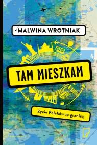 okładka Tam mieszkam. Życie Polaków za granicą, Ebook | Magdalena  Tytuła, Malwina  Wrotniak