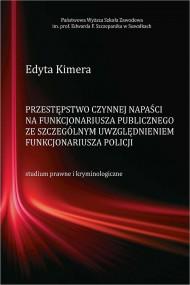 okładka Przestępstwo czynnej napaści na funkcjonariusza publicznego ze szczególnym uwzględnieniem funkcjonariusza Policji, Ebook | Edyta  Kimera