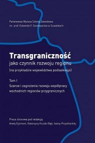 okładka Transgraniczność jako czynnik rozwoju regionu (na przykładzie województwa podlaskiego). T.1., Ebook | Aneta  Ejsmont, Iwona  Przychocka, Katarzyna  Kucab-Bąk