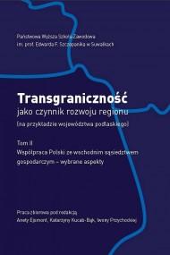 okładka Transgraniczność jako czynnik rozwoju regionu (na przykładzie województwa podlaskiego. T. 2., Ebook | Aneta  Ejsmont, Iwona  Przychocka, Katarzyna  Kucab-Bąk