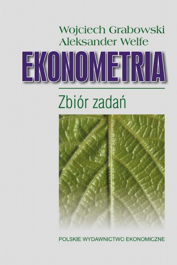 okładka Ekonometria. Zbiór zadań. Ebook | PDF | Aleksander  Welfe, Wojciech  Grabowski