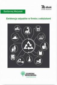 okładka Ewidencja odpadów w firmie z oddziałami. Ebook | PDF | Bartłomiej  Matysiak