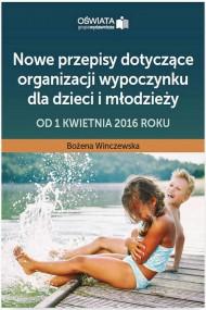 okładka Nowe przepisy dotyczące organizacji wypoczynku dla dzieci i młodzieży – od 1 kwietnia 2016 roku. Ebook | PDF | Bożena  Winczewska