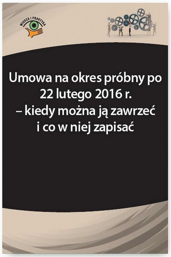 okładka Umowa na okres próbny po 22 lutego 2016 r. – kiedy można ją zawrzeć i co w niej zapisać. Ebook | PDF | Szymon  Sokolik, Agnieszka  Fulara-Jaroszyńska