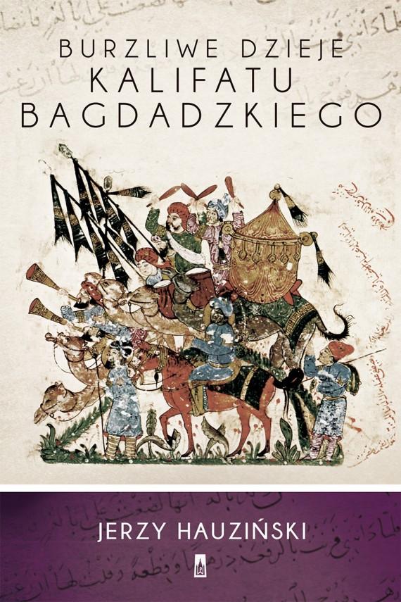 okładka Burzliwe dzieje kalifatu bagdadzkiegoebook | EPUB, MOBI | Jerzy Hauziński
