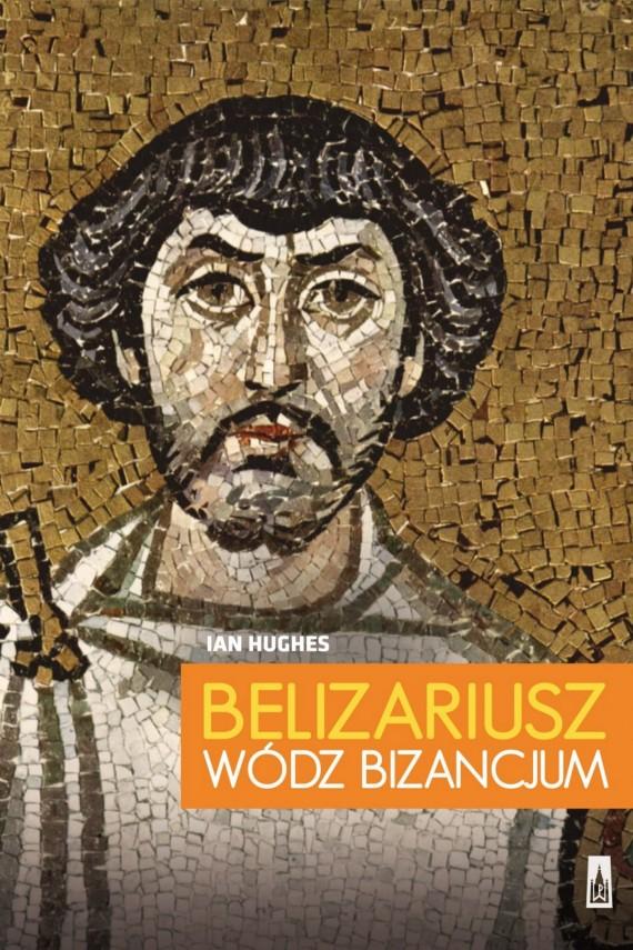 okładka Belizariusz. Wódz Bizancjumebook   EPUB, MOBI   Ian  Hughes