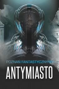 okładka Poznań Fantastyczny Antymiasto. Ebook | EPUB,MOBI | Praca zbiorowa