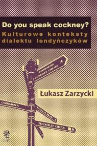 okładka Do you speak cockney? Kulturowe konteksty dialektu londyńczyków, Ebook | Łukasz  Zarzycki