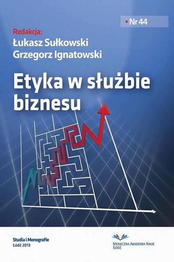 okładka Etyka w służbie biznesu. Ebook | PDF | Łukasz  Sułkowski, Grzegorz  Ignatowski