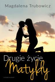 okładka Drugie życie Matyldy, Ebook | Magdalena  Trubowicz