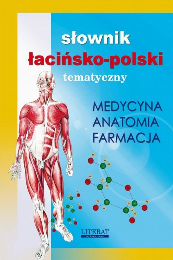 okładka Słownik łacińsko-polski tematyczny. Medycyna, farmacja, anatomia. Ebook | PDF | Praca zbiorowa