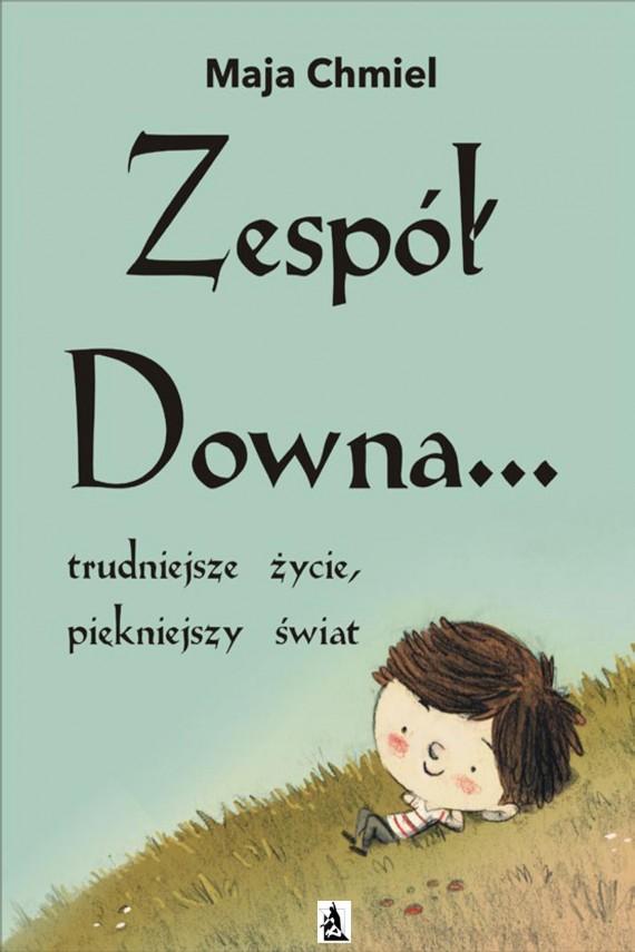 okładka Zespół Downa… trudniejsze życie, piękniejszy świat. Ebook | EPUB, MOBI | Maja  Chmiel