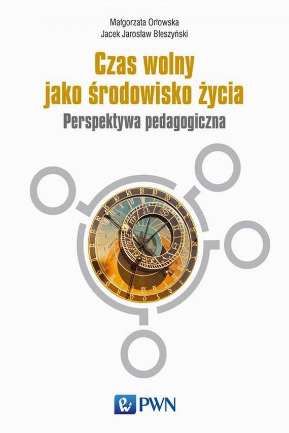 okładka Czas wolny jako środowisko życiaebook   EPUB, MOBI   Małgorzata  Orłowska, Jacek  Błeszyński