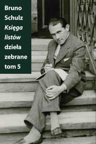 okładka Księga listów. Dzieła zebrane. Tom 5. Ebook | EPUB,MOBI | Bruno Schulz