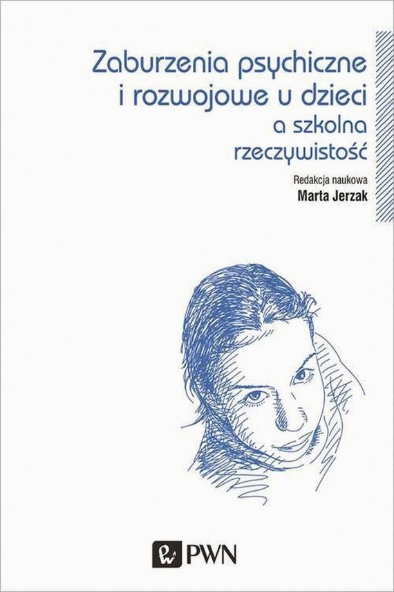 okładka Zaburzenia psychiczne i rozwojowe dzieci a szkolna rzeczywistość. Ebook   EPUB, MOBI   Marta  Jerzak