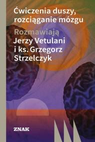 okładka Ćwiczenie duszy, rozciąganie mózgu. Ebook | EPUB,MOBI | Jerzy  Vetulani, Grzegorz Strzelczyk