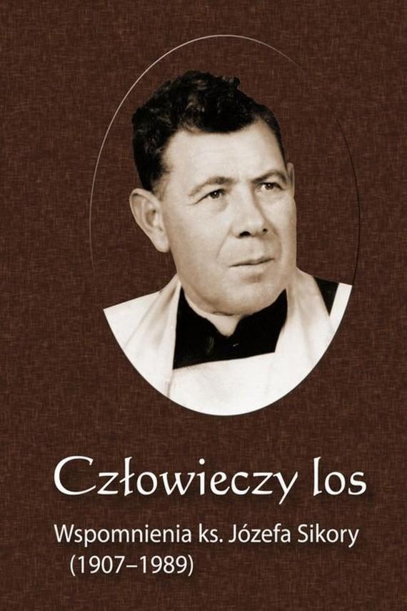 okładka Człowieczy los. Wspomnienia ks. Józefa Sikory (1907-1989). Ebook | PDF | Józef  Sikora