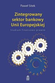okładka Zintegrowany sektor bankowy Unii Europejskiej Studium finansowo-prawne. Ebook | PDF | Paweł  Sitek
