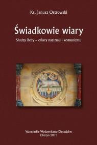 okładka Świadkowie wiary. Słudzy Boży - ofiary nazizmu i komunizmu. Ebook   PDF   Janusz Ostrowski