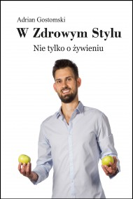 okładka W zdrowym stylu. Nie tylko o żywieniu. Ebook | EPUB,MOBI | Adrian Gostomski