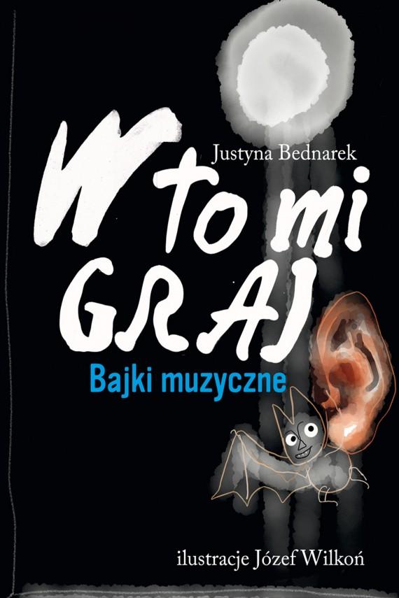 okładka W to mi graj. Bajki muzyczne. Ebook | EPUB, MOBI | Justyna Bednarek, Józef Wilkoń
