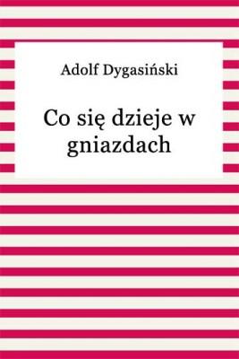 okładka Co się dzieje w gniazdach, Ebook | Adolf Dygasiński