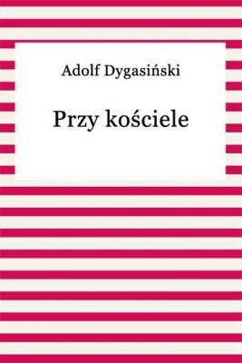 okładka Przy kościele, Ebook | Adolf Dygasiński