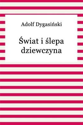 okładka Świat i ślepa dziewczyna, Ebook | Adolf Dygasiński