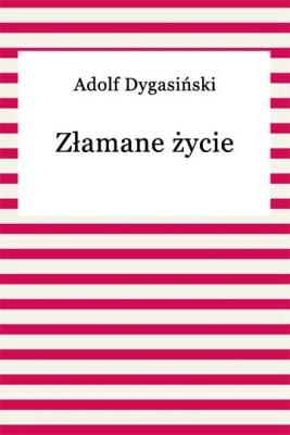 okładka Złamane życie, Ebook | Adolf Dygasiński