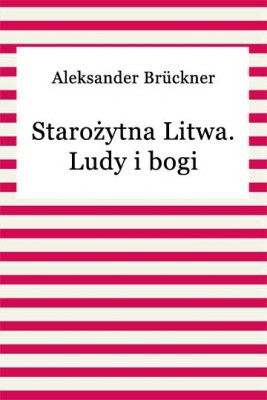 okładka Starożytna Litwa. Ludy i bogi, Ebook   Aleksander Brückner
