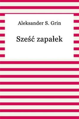 okładka Sześć zapałek, Ebook | Aleksander S. Grin